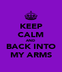 KEEP CALM AND BACK INTO MY ARMS - Personalised Poster A4 size