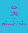 KEEP CALM AND BACK IT UP PON DEE DUMPA TRUCK - Personalised Poster A4 size