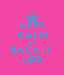 KEEP CALM and BACK IT  UPP - Personalised Poster A4 size