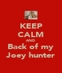 KEEP CALM AND Back of my Joey hunter - Personalised Poster A4 size