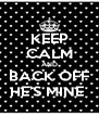 KEEP CALM AND BACK OFF HE'S MINE  - Personalised Poster A4 size
