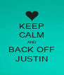 KEEP CALM AND BACK OFF JUSTIN - Personalised Poster A4 size