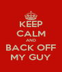 KEEP CALM AND BACK OFF MY GUY - Personalised Poster A4 size