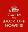 KEEP CALM AND BACK OFF NOW!!!!!! - Personalised Poster A4 size