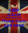 KEEP CALM AND BACK OFF Those Curls ARE MINE - Personalised Poster A4 size