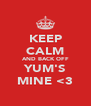 KEEP CALM AND BACK OFF YUM'S MINE <3 - Personalised Poster A4 size