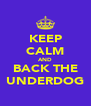 KEEP CALM AND BACK THE UNDERDOG - Personalised Poster A4 size