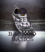 KEEP CALM AND BACK TO BASICS - Personalised Poster A4 size
