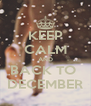 KEEP CALM AND BACK TO  DECEMBER - Personalised Poster A4 size