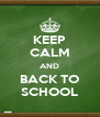 KEEP CALM AND BACK TO SCHOOL - Personalised Poster A4 size