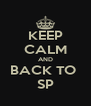 KEEP CALM AND BACK TO  SP - Personalised Poster A4 size