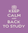 KEEP CALM AND BACK TO STUDY - Personalised Poster A4 size