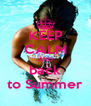 KEEP CALM AND back to Summer - Personalised Poster A4 size