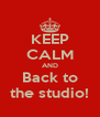 KEEP CALM AND Back to the studio! - Personalised Poster A4 size