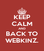 KEEP CALM AND BACK TO WEBKINZ. - Personalised Poster A4 size