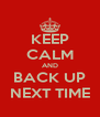 KEEP CALM AND BACK UP NEXT TIME - Personalised Poster A4 size