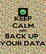 KEEP CALM AND BACK UP  YOUR DATA - Personalised Poster A4 size
