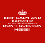 KEEP CALM AND BACKFLIP BUT DAD THAT WAS A FRONTFLIP DON'T QUESTION MEEEE!! - Personalised Poster A4 size