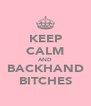 KEEP CALM AND BACKHAND BITCHES - Personalised Poster A4 size