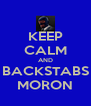 KEEP CALM AND BACKSTABS MORON - Personalised Poster A4 size