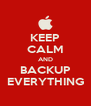 KEEP CALM AND BACKUP EVERYTHING - Personalised Poster A4 size