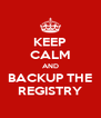 KEEP CALM AND BACKUP THE REGISTRY - Personalised Poster A4 size