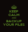 KEEP CALM AND BACKUP YOUR FILES - Personalised Poster A4 size