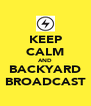KEEP CALM AND BACKYARD BROADCAST - Personalised Poster A4 size