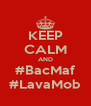 KEEP CALM AND #BacMaf #LavaMob - Personalised Poster A4 size
