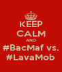 KEEP CALM AND #BacMaf vs. #LavaMob - Personalised Poster A4 size