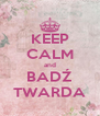 KEEP CALM and BADŹ TWARDA - Personalised Poster A4 size