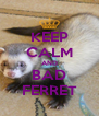 KEEP CALM AND BAD FERRET - Personalised Poster A4 size