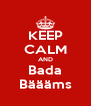 KEEP CALM AND Bada Bäääms - Personalised Poster A4 size