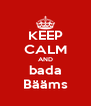 KEEP CALM AND bada Bääms - Personalised Poster A4 size