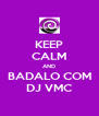 KEEP CALM AND BADALO COM DJ VMC - Personalised Poster A4 size