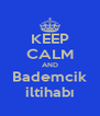 KEEP CALM AND Bademcik iltihabı - Personalised Poster A4 size