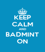 KEEP CALM AND BADMINT ON - Personalised Poster A4 size