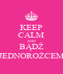 KEEP CALM AND BĄDŹ JEDNOROŻCEM - Personalised Poster A4 size