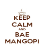 KEEP CALM AND BAE MANGOPI - Personalised Poster A4 size