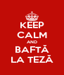 KEEP CALM AND BAFTĂ LA TEZĂ - Personalised Poster A4 size