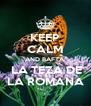 KEEP CALM AND BAFTA  LA TEZA DE LA ROMANA - Personalised Poster A4 size