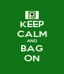 KEEP CALM AND BAG ON - Personalised Poster A4 size