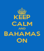 KEEP CALM AND BAHAMAS ON - Personalised Poster A4 size