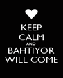KEEP CALM AND BAHTIYOR WILL COME - Personalised Poster A4 size