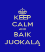 KEEP CALM AND BAIK JUOKALĄ - Personalised Poster A4 size