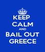 KEEP  CALM AND BAIL OUT GREECE - Personalised Poster A4 size
