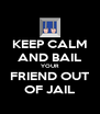 KEEP CALM AND BAIL YOUR FRIEND OUT OF JAIL - Personalised Poster A4 size