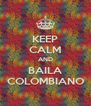 KEEP CALM AND BAILA COLOMBIANO - Personalised Poster A4 size