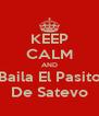 KEEP CALM AND Baila El Pasito De Satevo - Personalised Poster A4 size