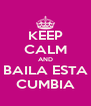 KEEP CALM AND BAILA ESTA CUMBIA - Personalised Poster A4 size